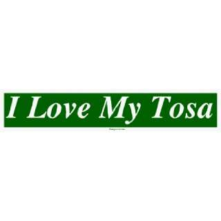 I Love My Tosa Large Bumper Sticker Automotive